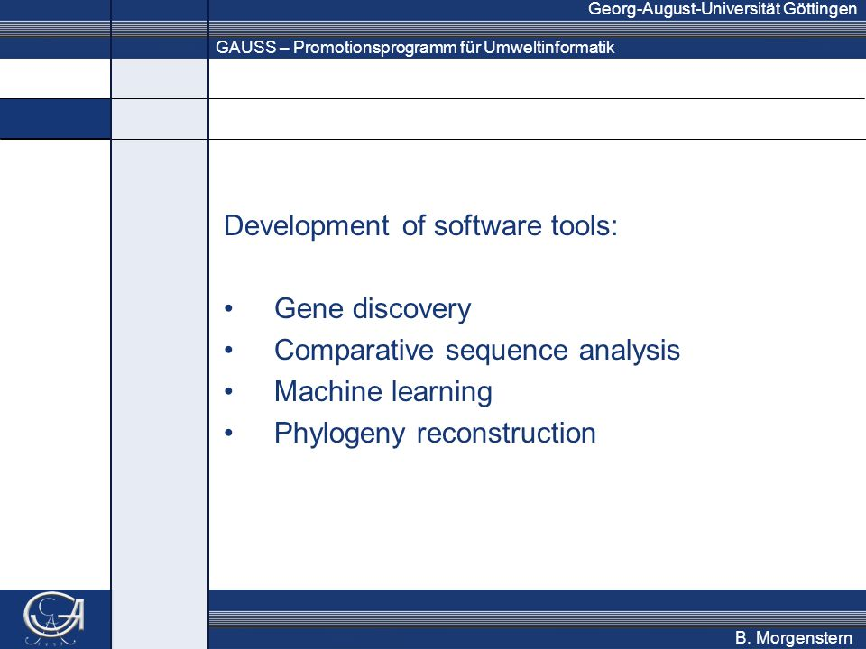 GAUSS – Promotionsprogramm für Umweltinformatik Georg-August-Universität Göttingen B. Morgenstern Development of software tools: Gene discovery Compar