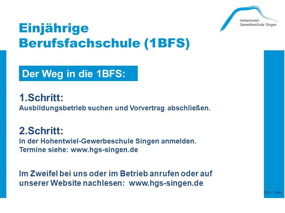 Der Weg in die 1BFS: 1.Schritt: Ausbildungsbetrieb suchen und Vorvertrag abschließen. 2.Schritt: In der Hohentwiel-Gewerbeschule Singen anmelden. Term