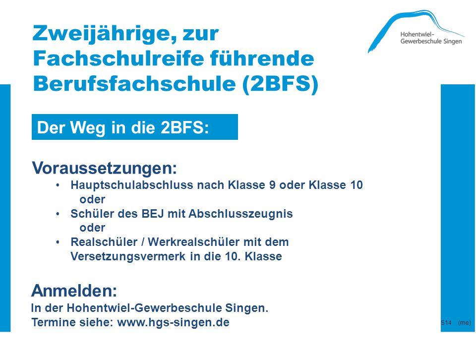 Zweijährige, zur Fachschulreife führende Berufsfachschule (2BFS) Der Weg in die 2BFS: Voraussetzungen: Hauptschulabschluss nach Klasse 9 oder Klasse 1