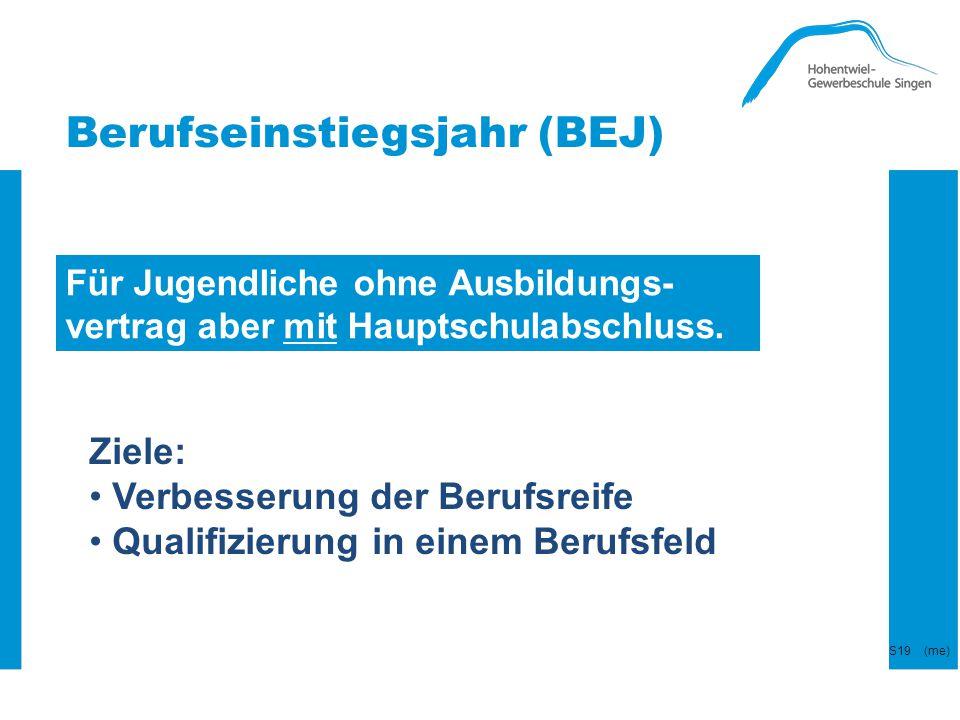 Berufseinstiegsjahr (BEJ) Für Jugendliche ohne Ausbildungs- vertrag aber mit Hauptschulabschluss. Ziele: Verbesserung der Berufsreife Qualifizierung i