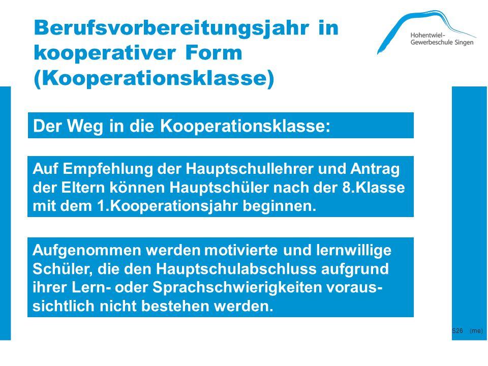 Berufsvorbereitungsjahr in kooperativer Form (Kooperationsklasse) Der Weg in die Kooperationsklasse: Auf Empfehlung der Hauptschullehrer und Antrag de