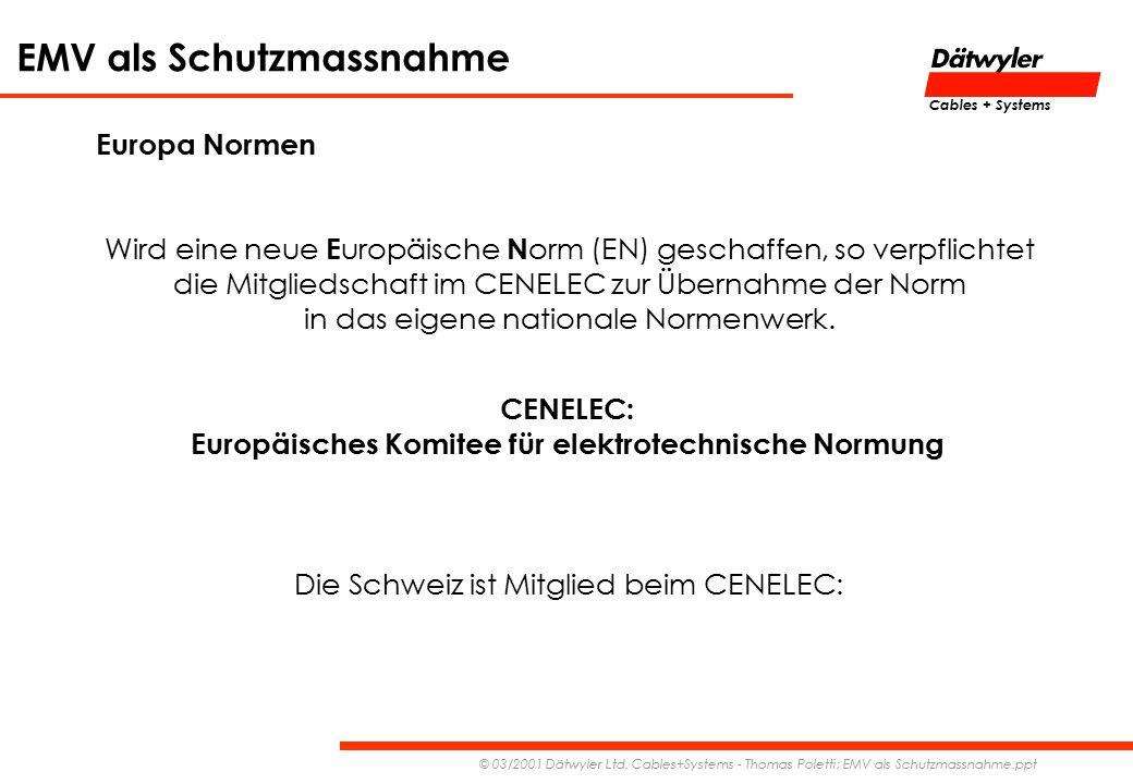 EMV als Schutzmassnahme © 03/2001 Dätwyler Ltd. Cables+Systems - Thomas Poletti; EMV als Schutzmassnahme.ppt Cables + Systems Europa Normen Wird eine