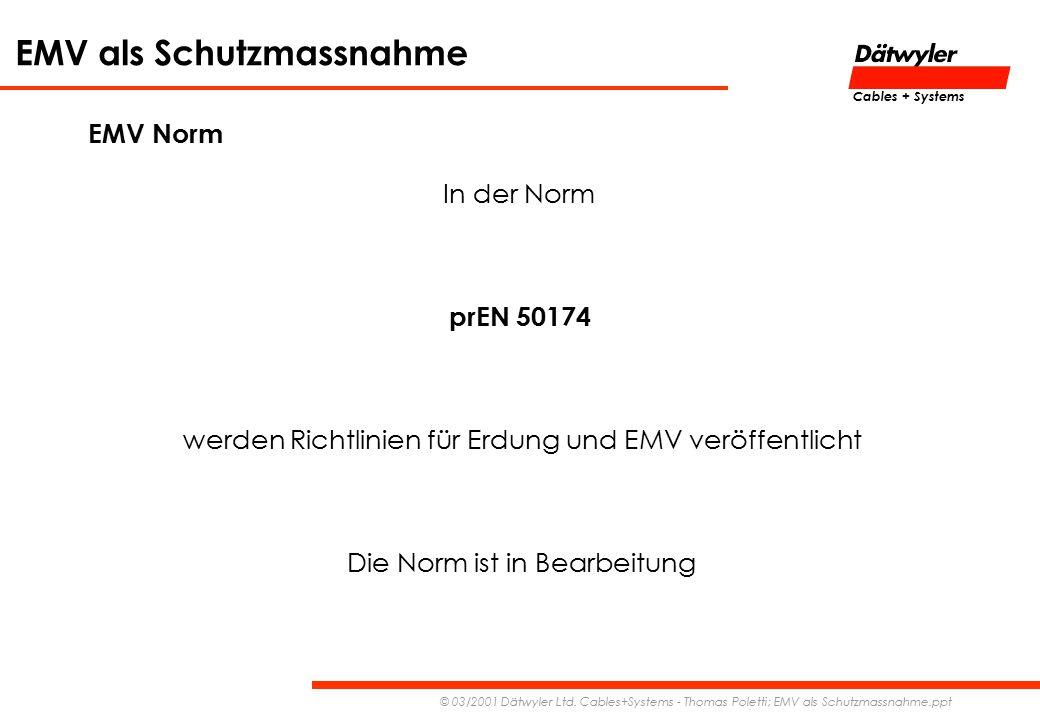 EMV als Schutzmassnahme © 03/2001 Dätwyler Ltd. Cables+Systems - Thomas Poletti; EMV als Schutzmassnahme.ppt Cables + Systems EMV Norm In der Norm prE
