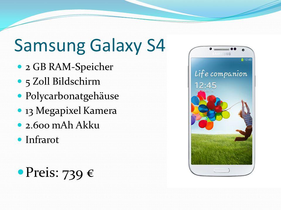 Samsung Galaxy S4 2 GB RAM-Speicher 5 Zoll Bildschirm Polycarbonatgehäuse 13 Megapixel Kamera 2.600 mAh Akku Infrarot Preis: 739 €