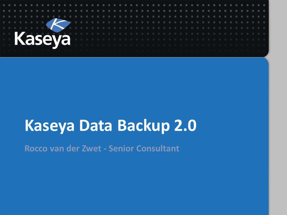 Kaseya Data Backup 2.0 Rocco van der Zwet - Senior Consultant