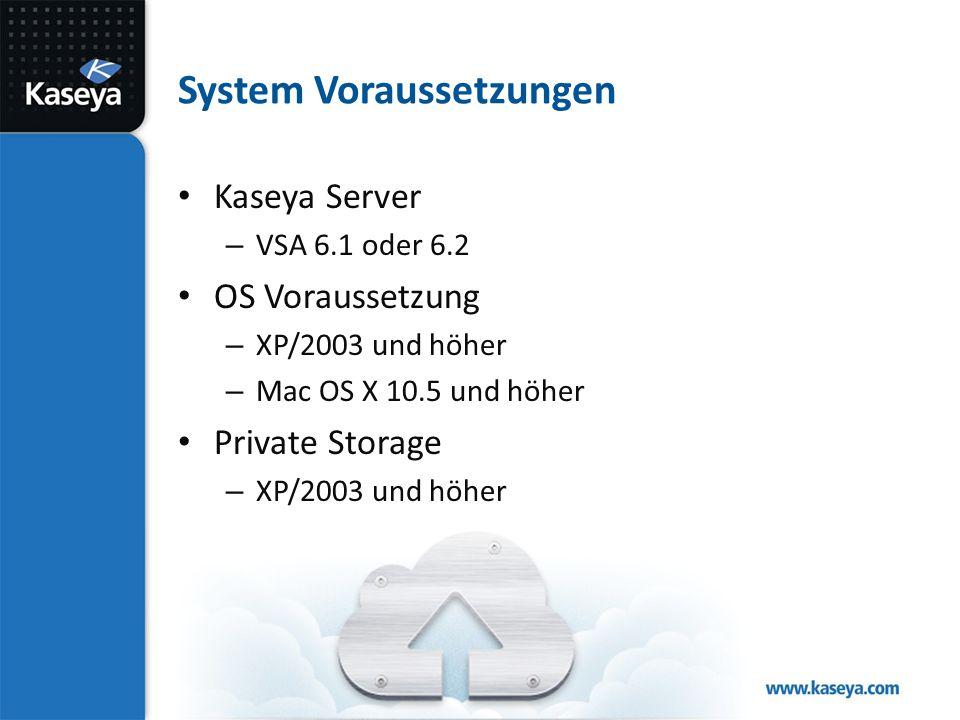 System Voraussetzungen Kaseya Server – VSA 6.1 oder 6.2 OS Voraussetzung – XP/2003 und höher – Mac OS X 10.5 und höher Private Storage – XP/2003 und höher