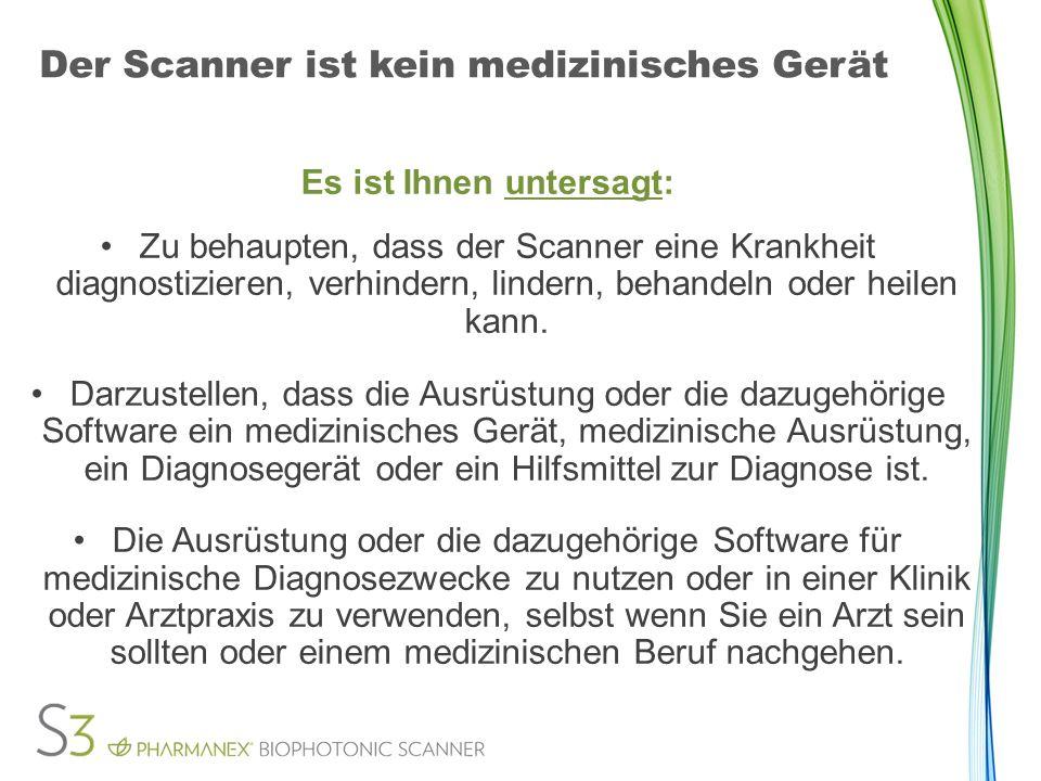 Der Scanner ist kein medizinisches Gerät Es ist Ihnen untersagt: Zu behaupten, dass der Scanner eine Krankheit diagnostizieren, verhindern, lindern, behandeln oder heilen kann.