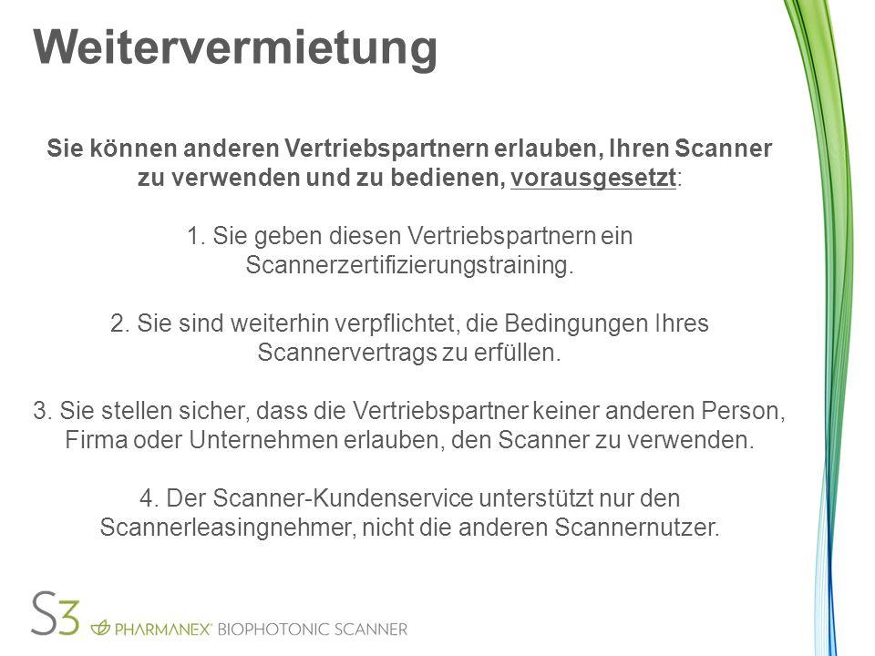 Weitervermietung Sie können anderen Vertriebspartnern erlauben, Ihren Scanner zu verwenden und zu bedienen, vorausgesetzt: 1.
