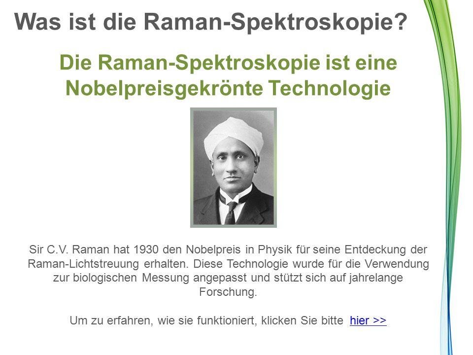 Was ist die Raman-Spektroskopie? Die Raman-Spektroskopie ist eine Nobelpreisgekrönte Technologie Sir C.V. Raman hat 1930 den Nobelpreis in Physik für