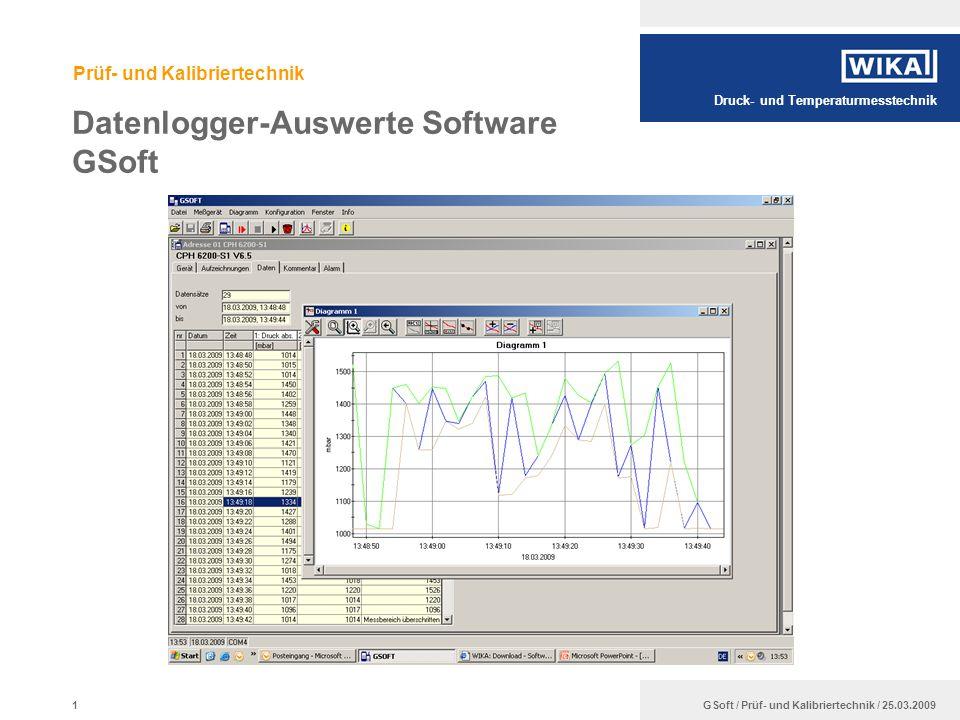 Druck- und Temperaturmesstechnik GSoft / Prüf- und Kalibriertechnik / 25.03.2009 Prüf- und Kalibriertechnik Datenlogger-Auswerte Software GSoft 1