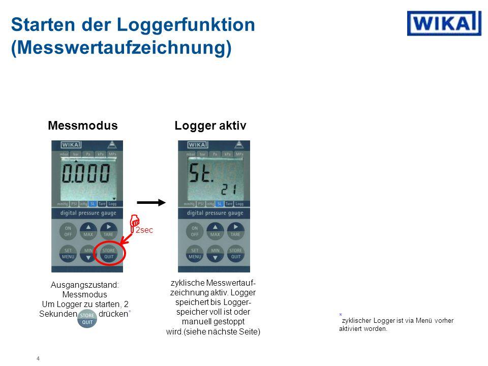 zyklische Messwertauf- zeichnung aktiv. Logger speichert bis Logger- speicher voll ist oder manuell gestoppt wird.(siehe nächste Seite) Starten der Lo