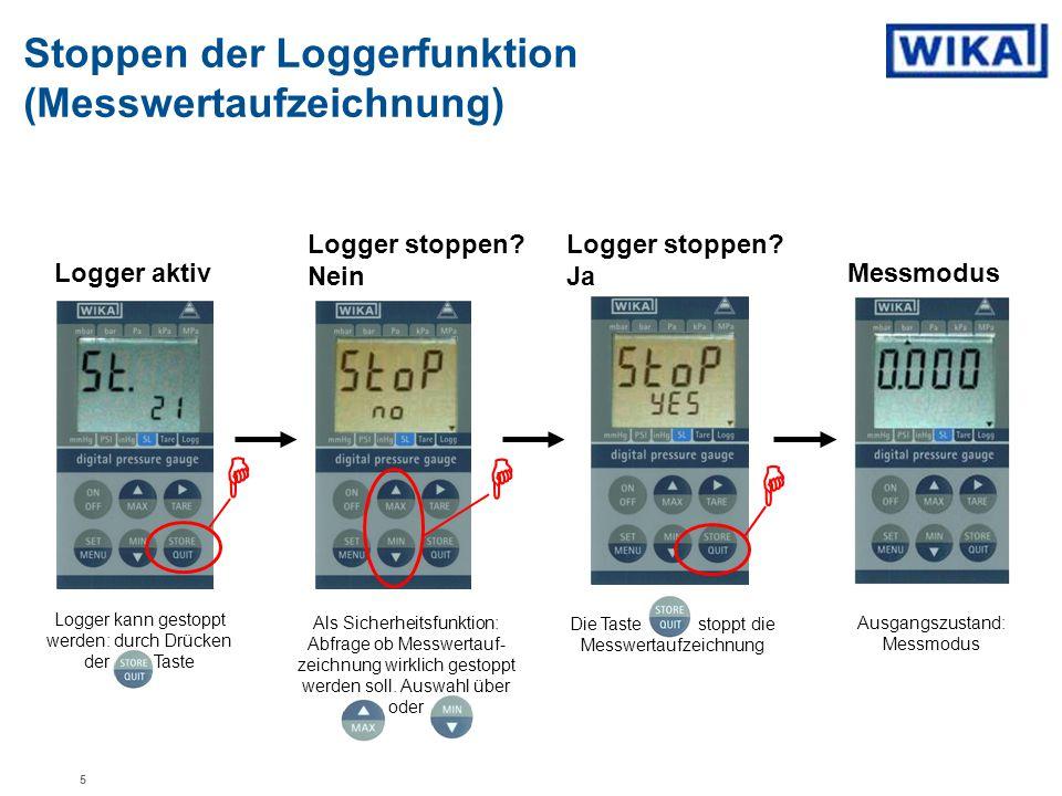 Stoppen der Loggerfunktion (Messwertaufzeichnung) Als Sicherheitsfunktion: Abfrage ob Messwertauf- zeichnung wirklich gestoppt werden soll. Auswahl üb