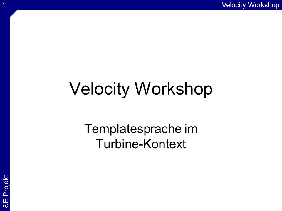 Velocity Workshop SE Projekt 1 Velocity Workshop Templatesprache im Turbine-Kontext