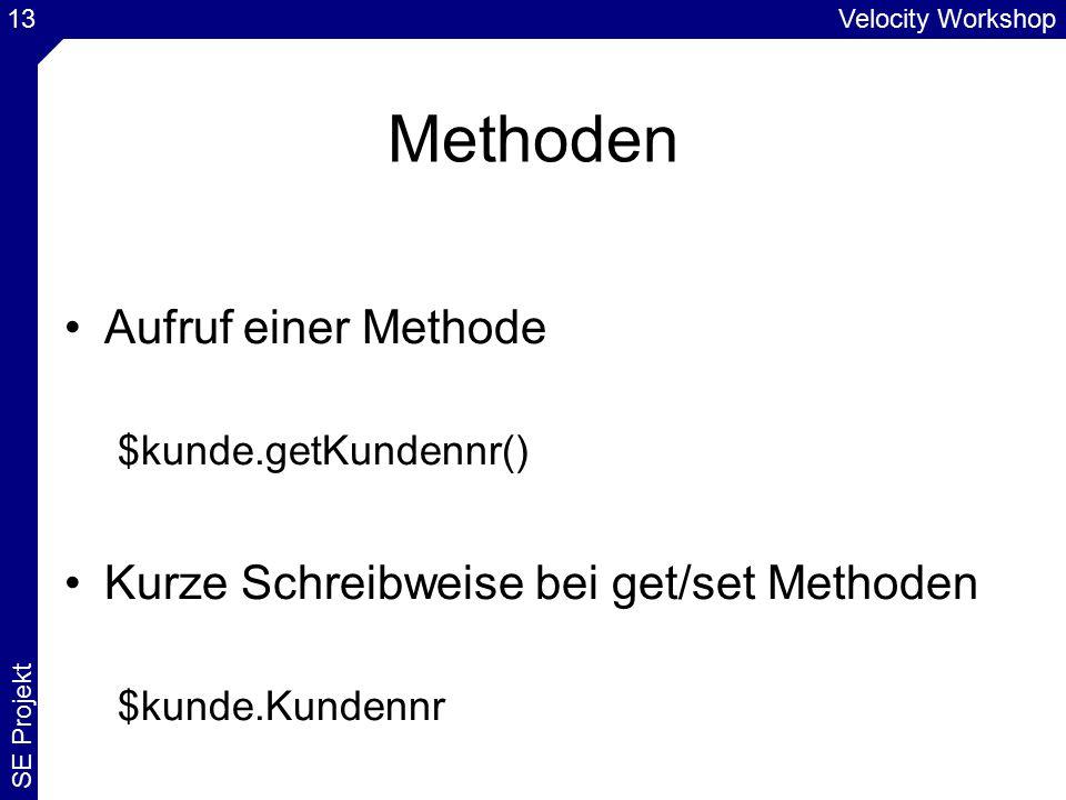 Velocity Workshop SE Projekt 13 Methoden Aufruf einer Methode $kunde.getKundennr() Kurze Schreibweise bei get/set Methoden $kunde.Kundennr