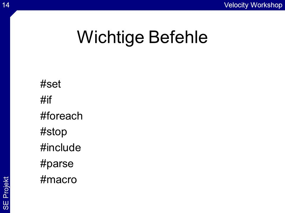 Velocity Workshop SE Projekt 14 Wichtige Befehle #set #if #foreach #stop #include #parse #macro