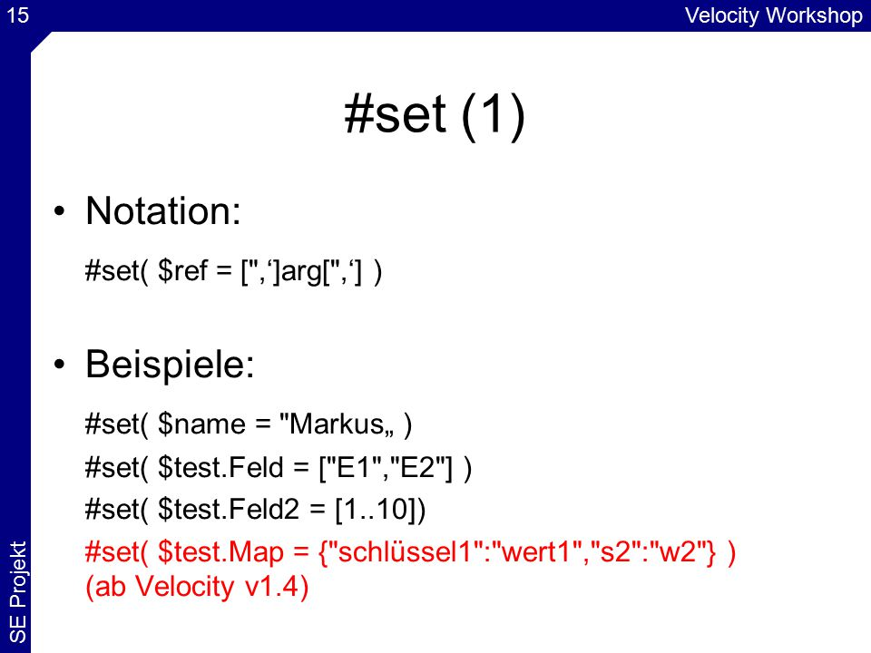 Velocity Workshop SE Projekt 15 #set (1) Notation: #set( $ref = [