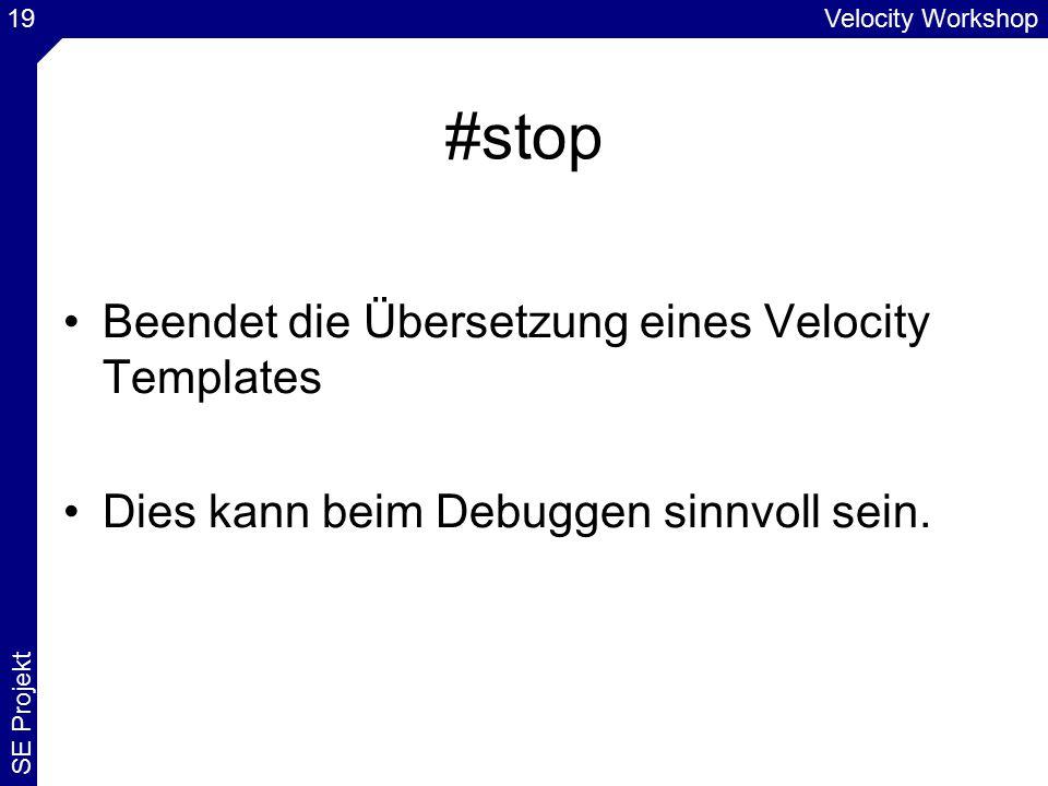 Velocity Workshop SE Projekt 19 #stop Beendet die Übersetzung eines Velocity Templates Dies kann beim Debuggen sinnvoll sein.