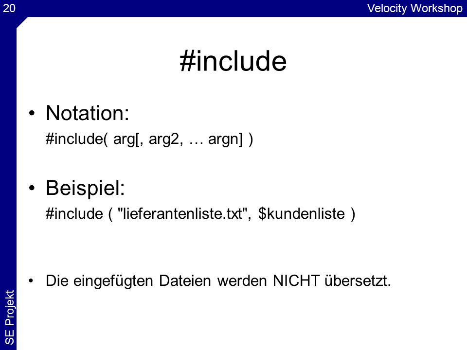 Velocity Workshop SE Projekt 20 #include Notation: #include( arg[, arg2, … argn] ) Beispiel: #include (
