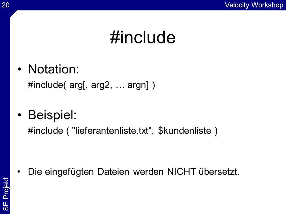 Velocity Workshop SE Projekt 20 #include Notation: #include( arg[, arg2, … argn] ) Beispiel: #include ( lieferantenliste.txt , $kundenliste ) Die eingefügten Dateien werden NICHT übersetzt.