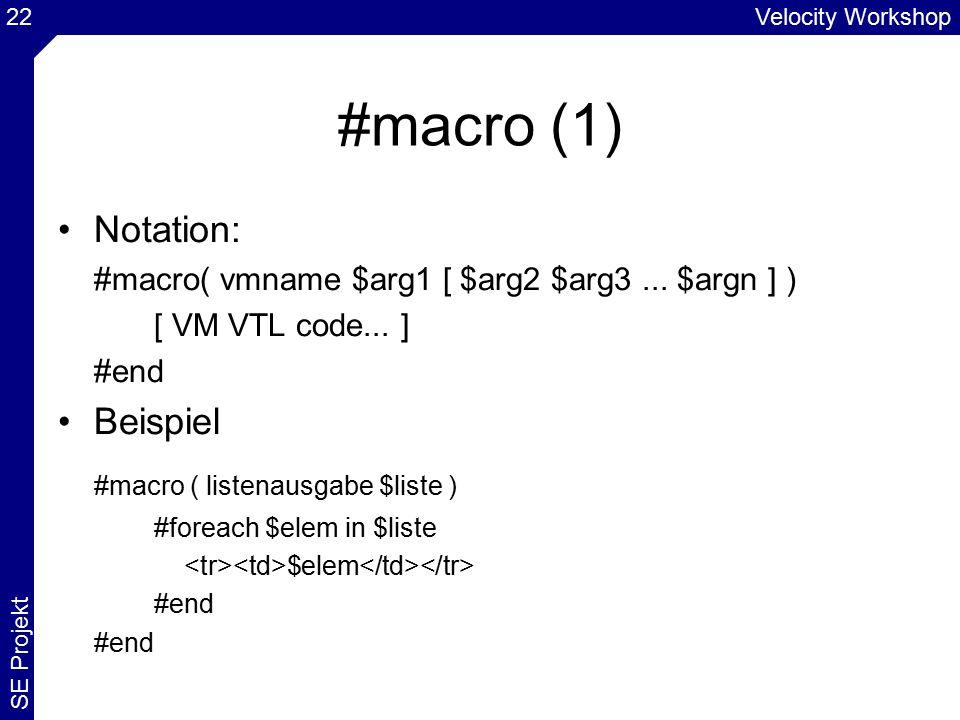 Velocity Workshop SE Projekt 22 #macro (1) Notation: #macro( vmname $arg1 [ $arg2 $arg3...
