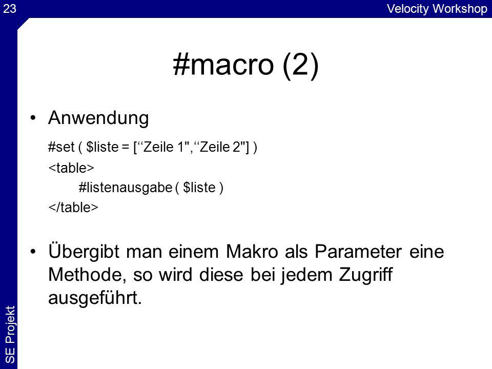 Velocity Workshop SE Projekt 23 #macro (2) Anwendung #set ( $liste = [''Zeile 1 ,''Zeile 2 ] ) #listenausgabe ( $liste ) Übergibt man einem Makro als Parameter eine Methode, so wird diese bei jedem Zugriff ausgeführt.