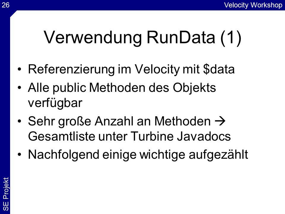 Velocity Workshop SE Projekt 26 Verwendung RunData (1) Referenzierung im Velocity mit $data Alle public Methoden des Objekts verfügbar Sehr große Anzahl an Methoden  Gesamtliste unter Turbine Javadocs Nachfolgend einige wichtige aufgezählt