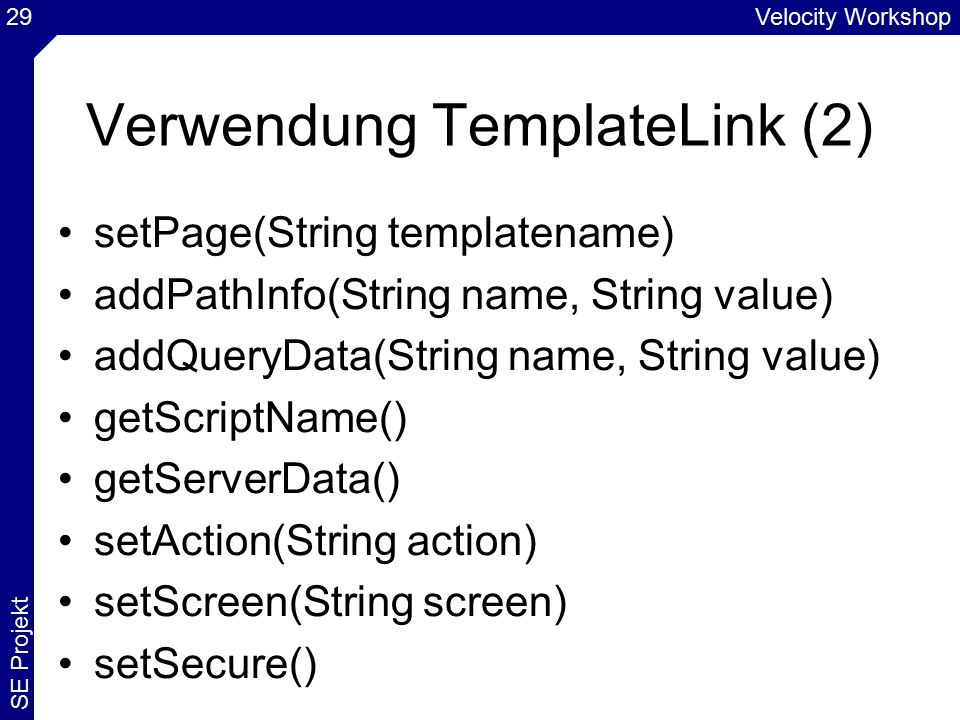 Velocity Workshop SE Projekt 29 Verwendung TemplateLink (2) setPage(String templatename) addPathInfo(String name, String value) addQueryData(String na