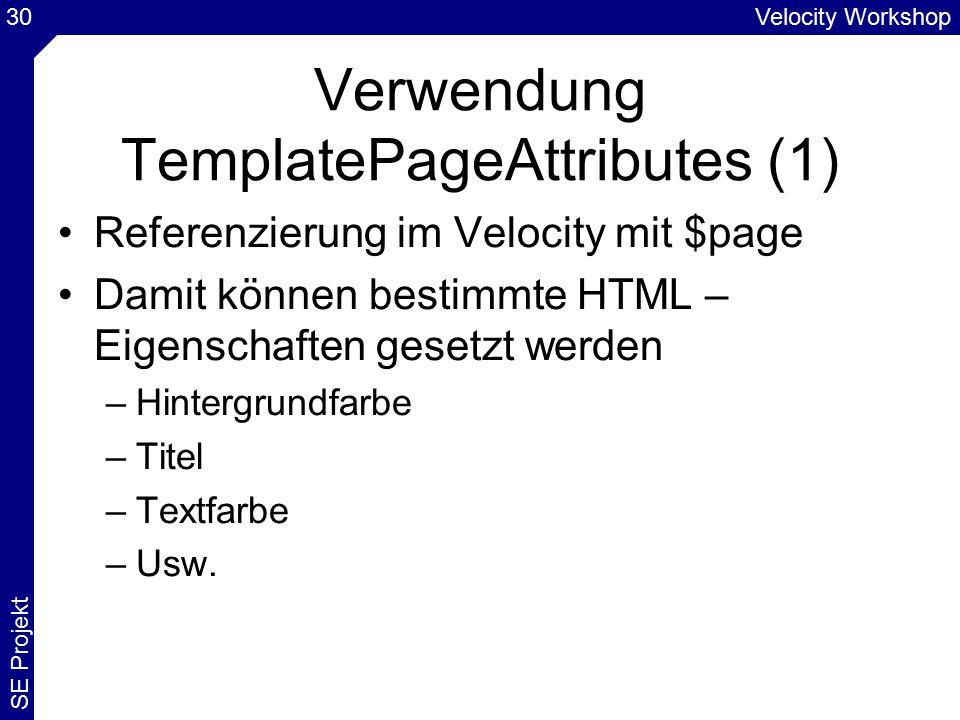 Velocity Workshop SE Projekt 30 Verwendung TemplatePageAttributes (1) Referenzierung im Velocity mit $page Damit können bestimmte HTML – Eigenschaften gesetzt werden –Hintergrundfarbe –Titel –Textfarbe –Usw.