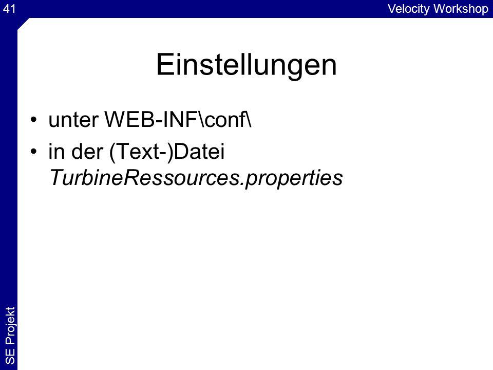 Velocity Workshop SE Projekt 41 Einstellungen unter WEB-INF\conf\ in der (Text-)Datei TurbineRessources.properties