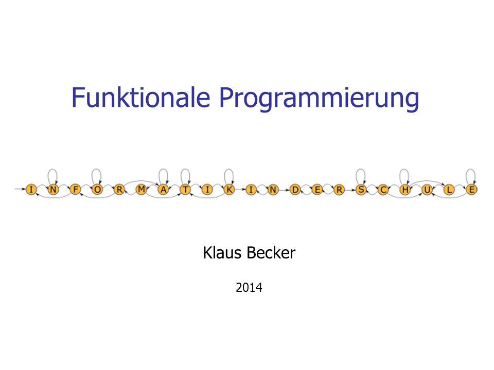 Funktionale Programmierung Klaus Becker 2014
