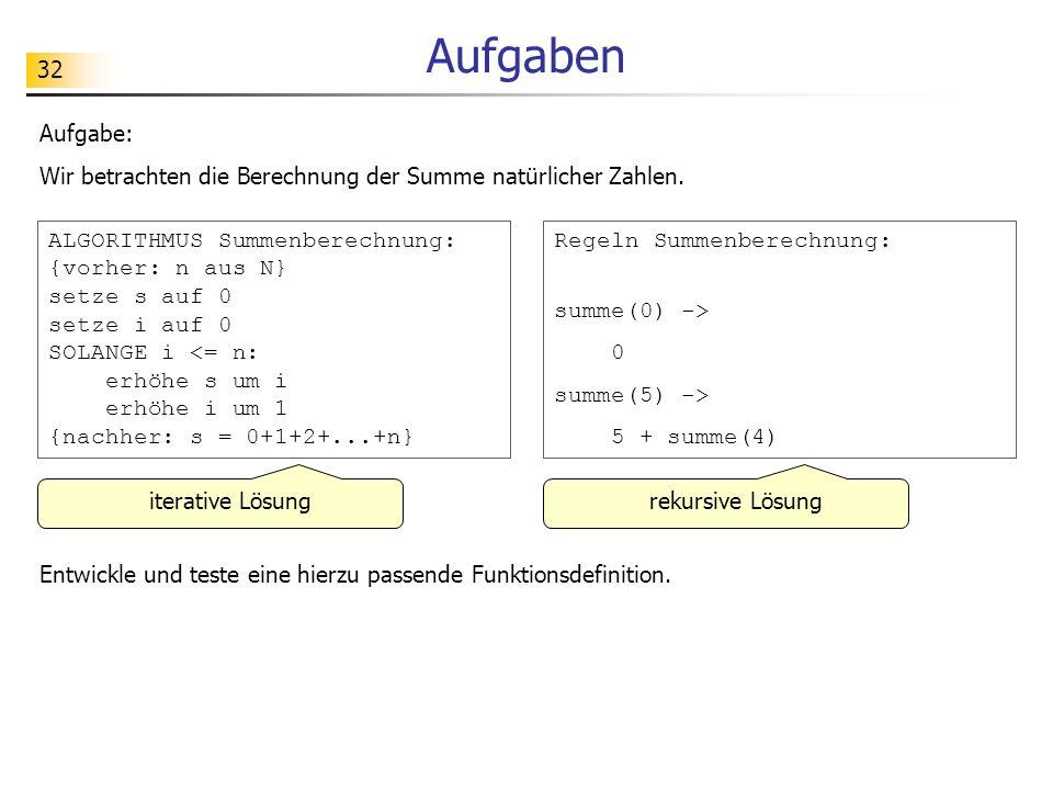 32 Aufgaben Aufgabe: Wir betrachten die Berechnung der Summe natürlicher Zahlen.