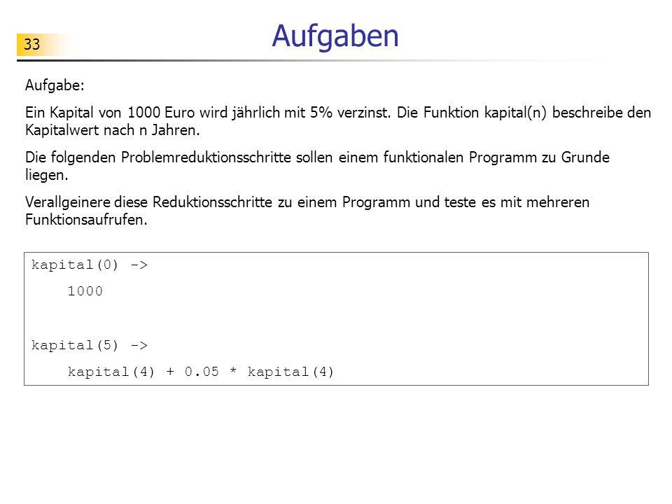 33 Aufgaben Aufgabe: Ein Kapital von 1000 Euro wird jährlich mit 5% verzinst.