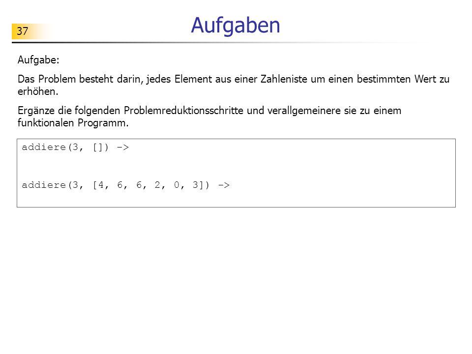37 Aufgaben Aufgabe: Das Problem besteht darin, jedes Element aus einer Zahleniste um einen bestimmten Wert zu erhöhen.