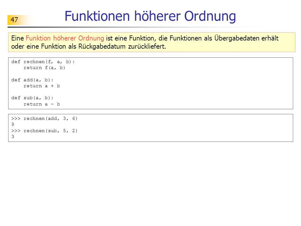 47 Funktionen höherer Ordnung Eine Funktion höherer Ordnung ist eine Funktion, die Funktionen als Übergabedaten erhält oder eine Funktion als Rückgabedatum zurückliefert.