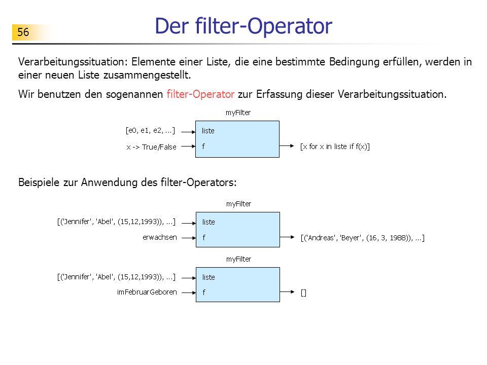 56 Der filter-Operator Verarbeitungssituation: Elemente einer Liste, die eine bestimmte Bedingung erfüllen, werden in einer neuen Liste zusammengestellt.