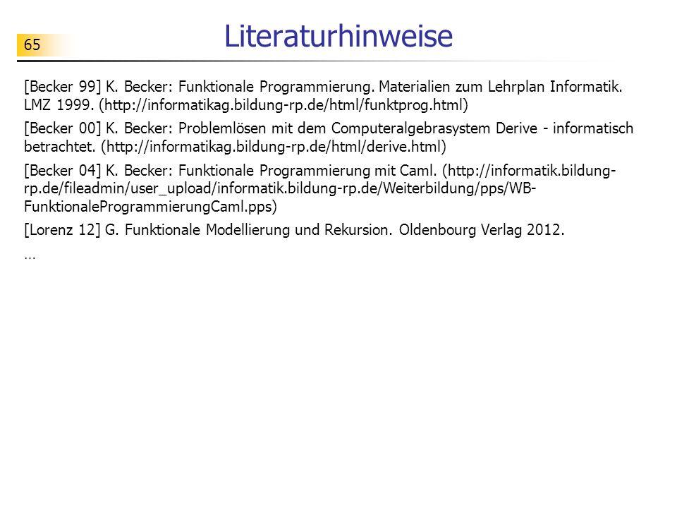 65 Literaturhinweise [Becker 99] K.Becker: Funktionale Programmierung.
