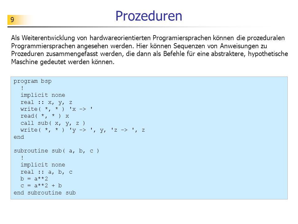 9 Prozeduren Als Weiterentwicklung von hardwareorientierten Programiersprachen können die prozeduralen Programmiersprachen angesehen werden.