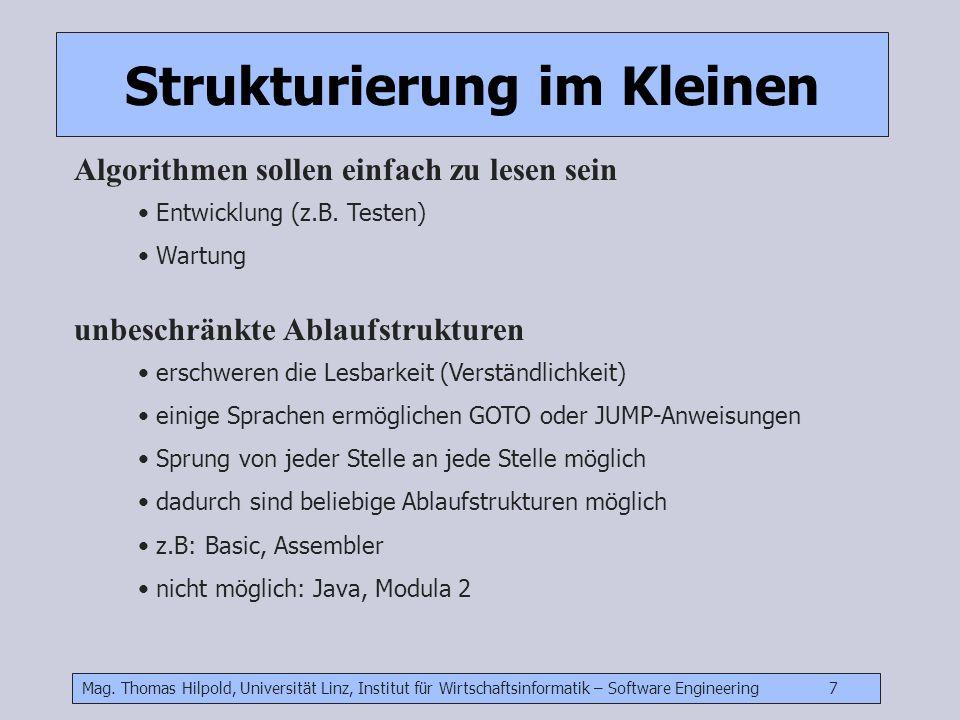 Mag. Thomas Hilpold, Universität Linz, Institut für Wirtschaftsinformatik – Software Engineering 7 Strukturierung im Kleinen Algorithmen sollen einfac