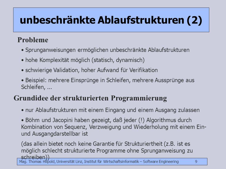 Mag. Thomas Hilpold, Universität Linz, Institut für Wirtschaftsinformatik – Software Engineering 9 unbeschr unbeschränkte Ablaufstrukturen (2) Problem