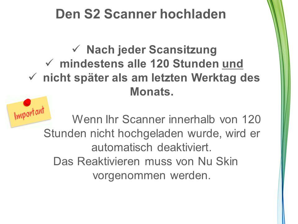 Den S2 Scanner hochladen Nach jeder Scansitzung mindestens alle 120 Stunden und nicht später als am letzten Werktag des Monats.