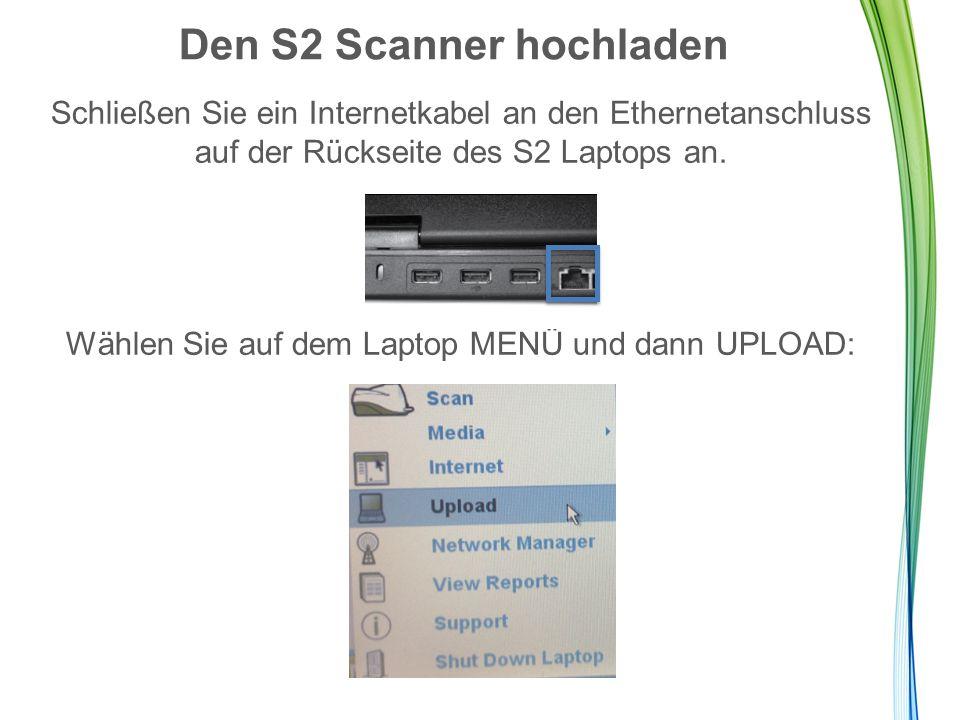 Den S2 Scanner hochladen Schließen Sie ein Internetkabel an den Ethernetanschluss auf der Rückseite des S2 Laptops an.