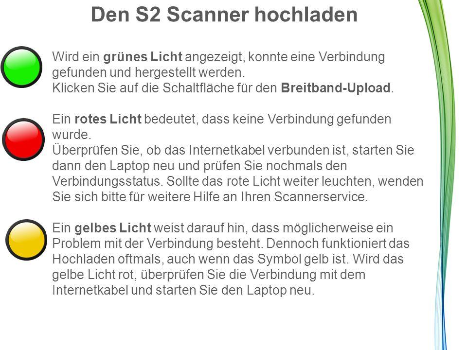 Den S2 Scanner hochladen Wird ein grünes Licht angezeigt, konnte eine Verbindung gefunden und hergestellt werden.