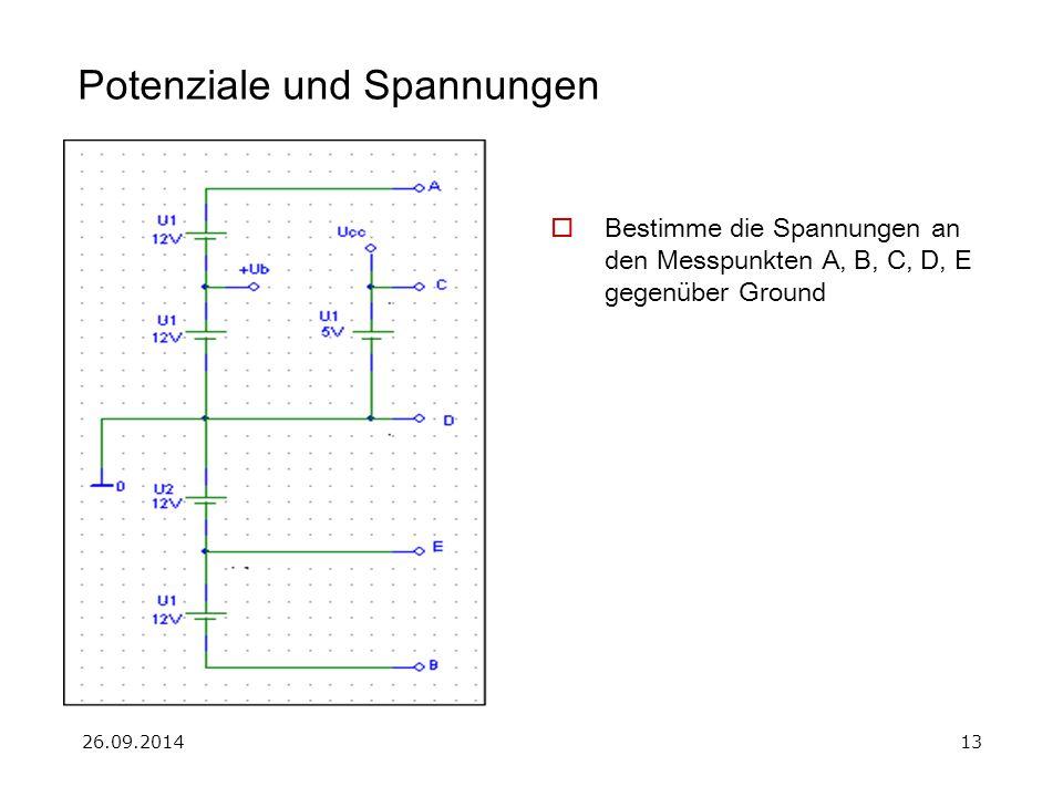 26.09.201413 Potenziale und Spannungen  Bestimme die Spannungen an den Messpunkten A, B, C, D, E gegenüber Ground