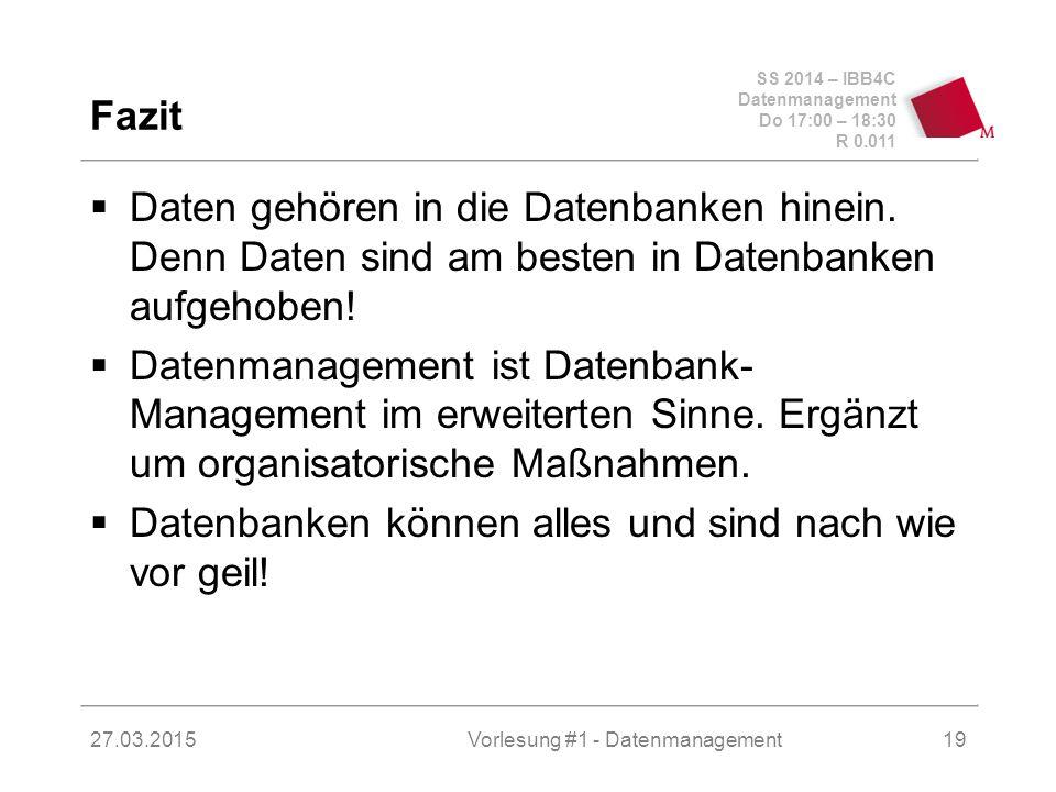 SS 2014 – IBB4C Datenmanagement Do 17:00 – 18:30 R 0.011 27.03.2015Vorlesung #1 - Datenmanagement19 Fazit  Daten gehören in die Datenbanken hinein.