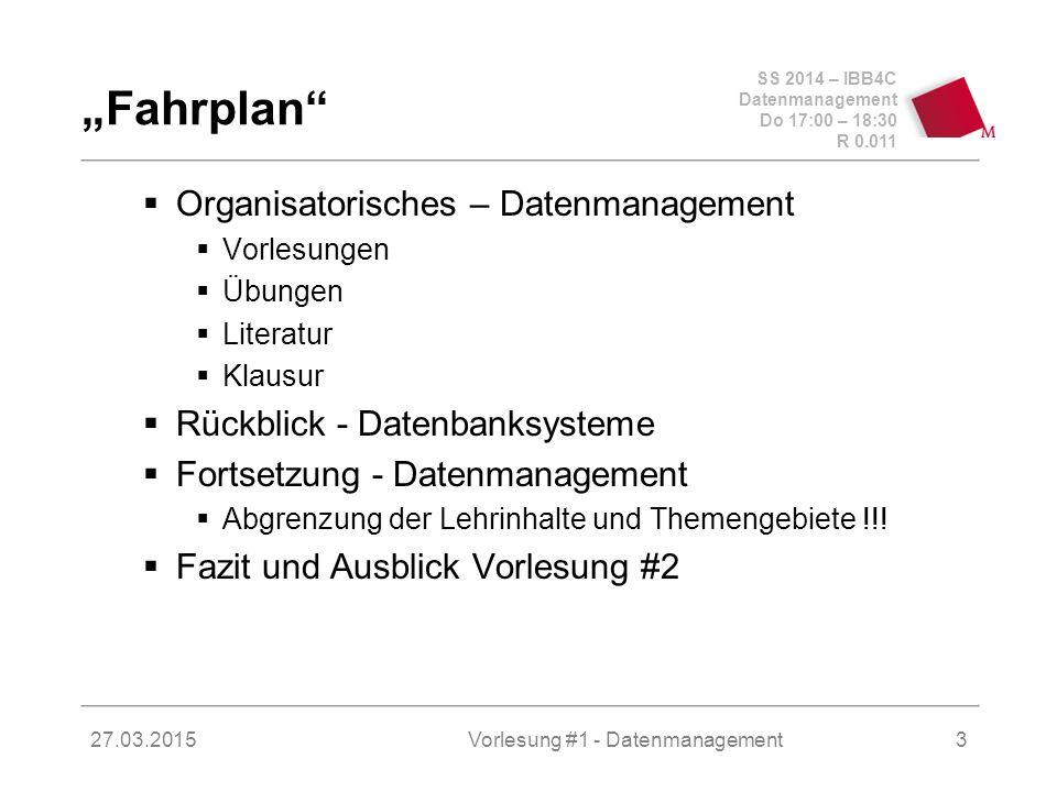 SS 2014 – IBB4C Datenmanagement Do 17:00 – 18:30 R 0.011 27.03.2015Vorlesung #1 - Datenmanagement14 Was verstehe ich unter Datenmanagement.
