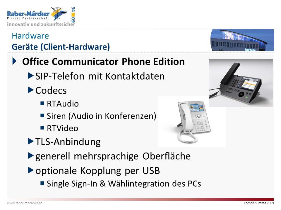 Techno Summit 2009 www.raber-maercker.de Hardware Geräte (Client-Hardware)  Office Communicator Phone Edition  SIP-Telefon mit Kontaktdaten  Codecs