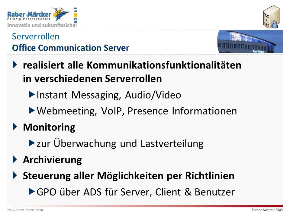 Techno Summit 2009 www.raber-maercker.de Serverrollen Office Communication Server  realisiert alle Kommunikationsfunktionalitäten in verschiedenen Se