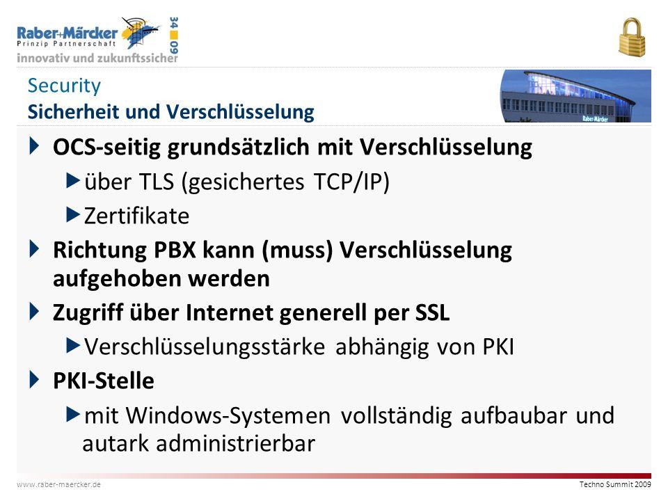 Techno Summit 2009 www.raber-maercker.de Security Sicherheit und Verschlüsselung  OCS-seitig grundsätzlich mit Verschlüsselung  über TLS (gesicherte