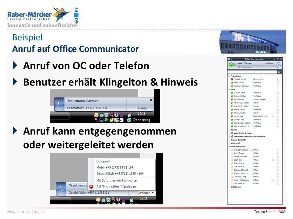 Techno Summit 2009 www.raber-maercker.de Beispiel Anruf auf Office Communicator  Anruf von OC oder Telefon  Benutzer erhält Klingelton & Hinweis  A