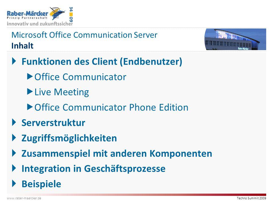 Techno Summit 2009 www.raber-maercker.de Microsoft Office Communication Server Inhalt  Funktionen des Client (Endbenutzer)  Office Communicator  Li